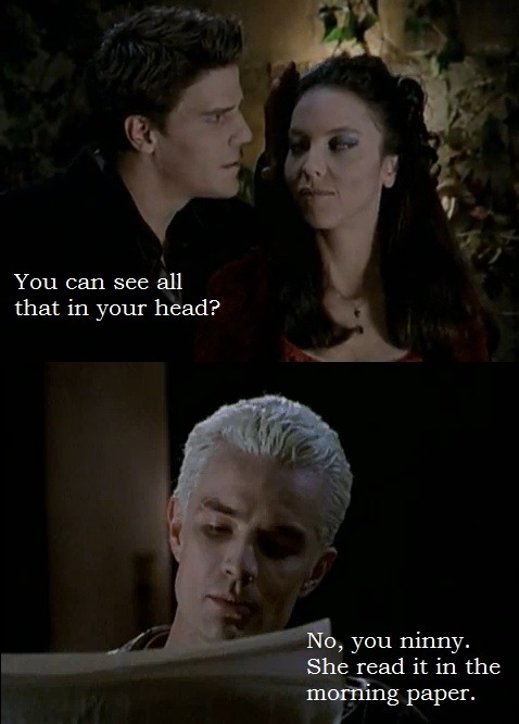 You can see all that in your head no she reads it in the moning paper drusilla angelus spike s2